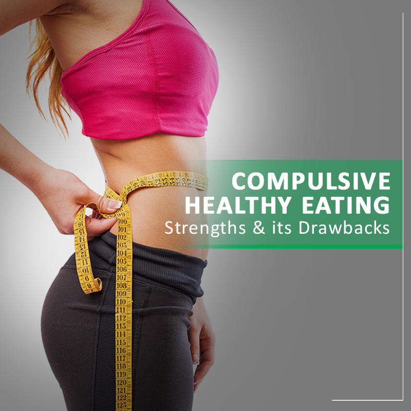Compulsive Healthy Eating strengths & drawbacks